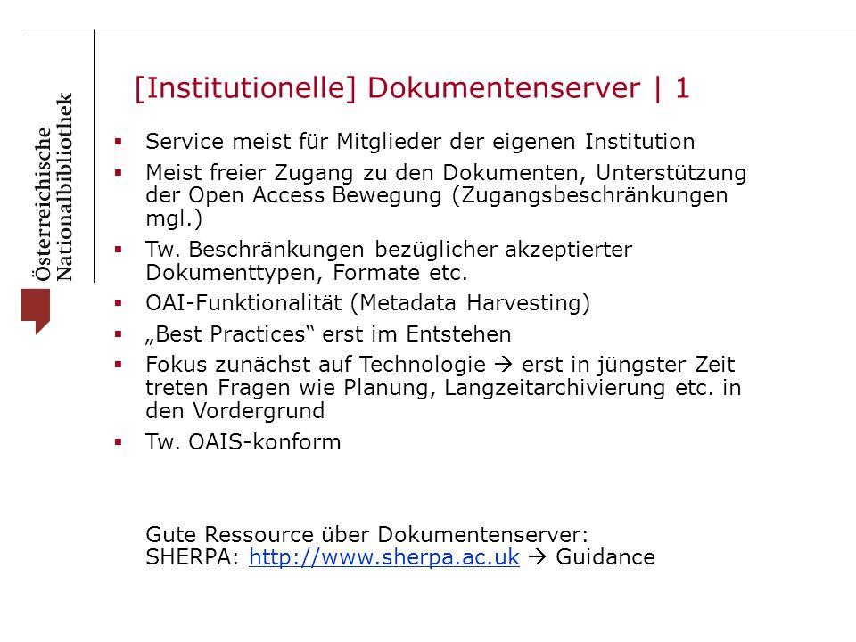[Institutionelle] Dokumentenserver | 1  Service meist für Mitglieder der eigenen Institution  Meist freier Zugang zu den Dokumenten, Unterstützung der Open Access Bewegung (Zugangsbeschränkungen mgl.)  Tw.