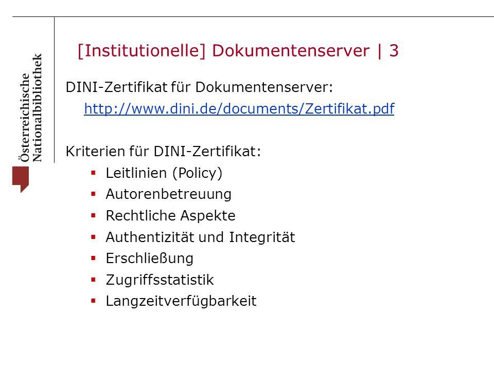 [Institutionelle] Dokumentenserver | 3 DINI-Zertifikat für Dokumentenserver: http://www.dini.de/documents/Zertifikat.pdf Kriterien für DINI-Zertifikat:  Leitlinien (Policy)  Autorenbetreuung  Rechtliche Aspekte  Authentizität und Integrität  Erschließung  Zugriffsstatistik  Langzeitverfügbarkeit