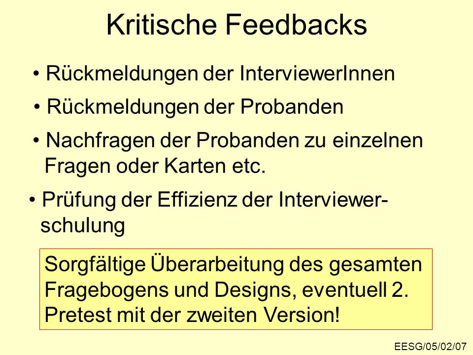 Kritische Feedbacks EESG/05/02/07 Rückmeldungen der InterviewerInnen Rückmeldungen der Probanden Nachfragen der Probanden zu einzelnen Fragen oder Karten etc.