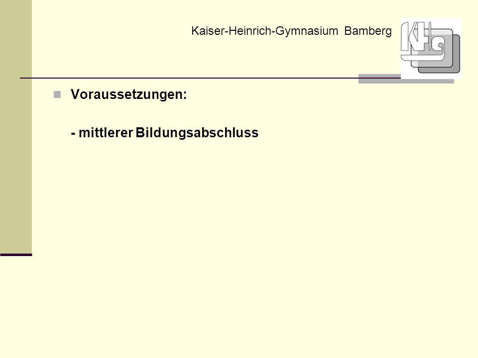 Voraussetzungen: - mittlerer Bildungsabschluss Kaiser-Heinrich-Gymnasium Bamberg