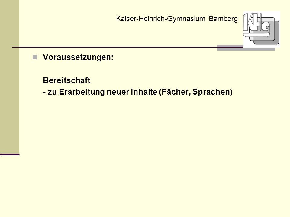 Voraussetzungen: Bereitschaft - zu Erarbeitung neuer Inhalte (Fächer, Sprachen) Kaiser-Heinrich-Gymnasium Bamberg