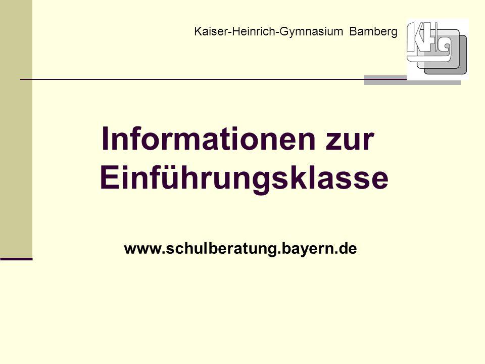 Informationen zur Einführungsklasse Kaiser-Heinrich-Gymnasium Bamberg www.schulberatung.bayern.de