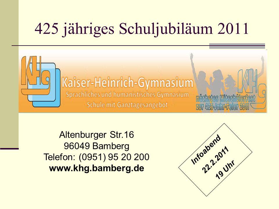 425 jähriges Schuljubiläum 2011 Altenburger Str.16 96049 Bamberg Telefon: (0951) 95 20 200 www.khg.bamberg.de Infoabend 22.2.2011 19 Uhr