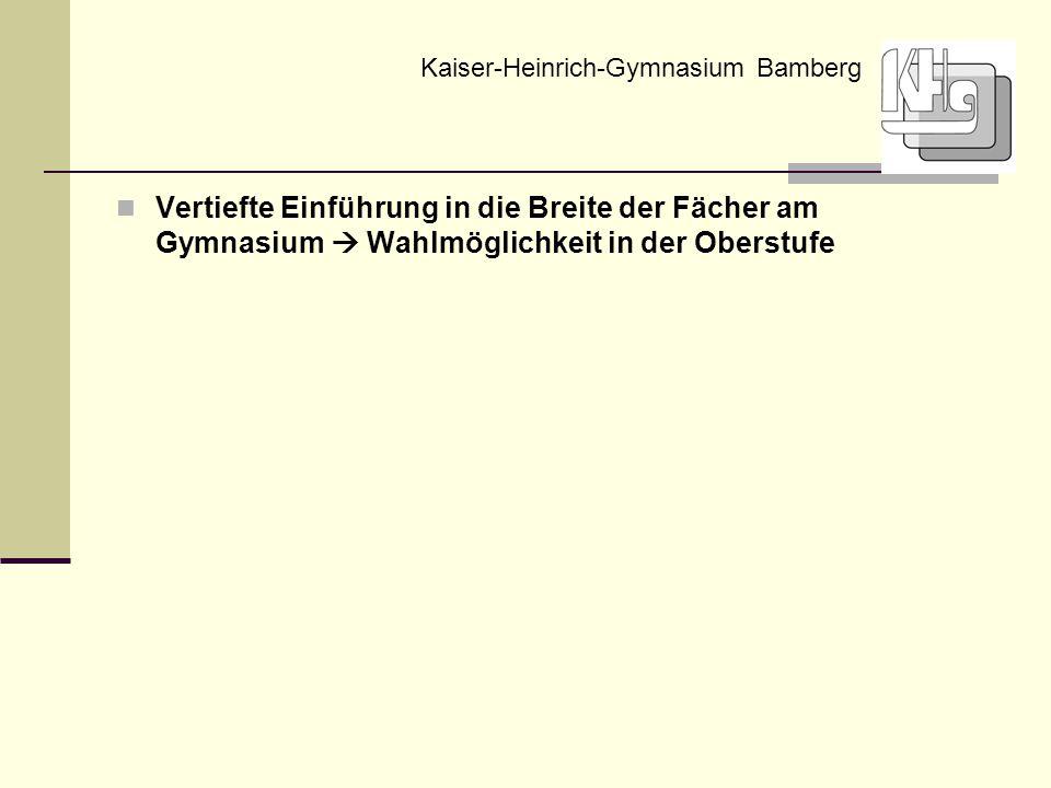 Vertiefte Einführung in die Breite der Fächer am Gymnasium  Wahlmöglichkeit in der Oberstufe Kaiser-Heinrich-Gymnasium Bamberg