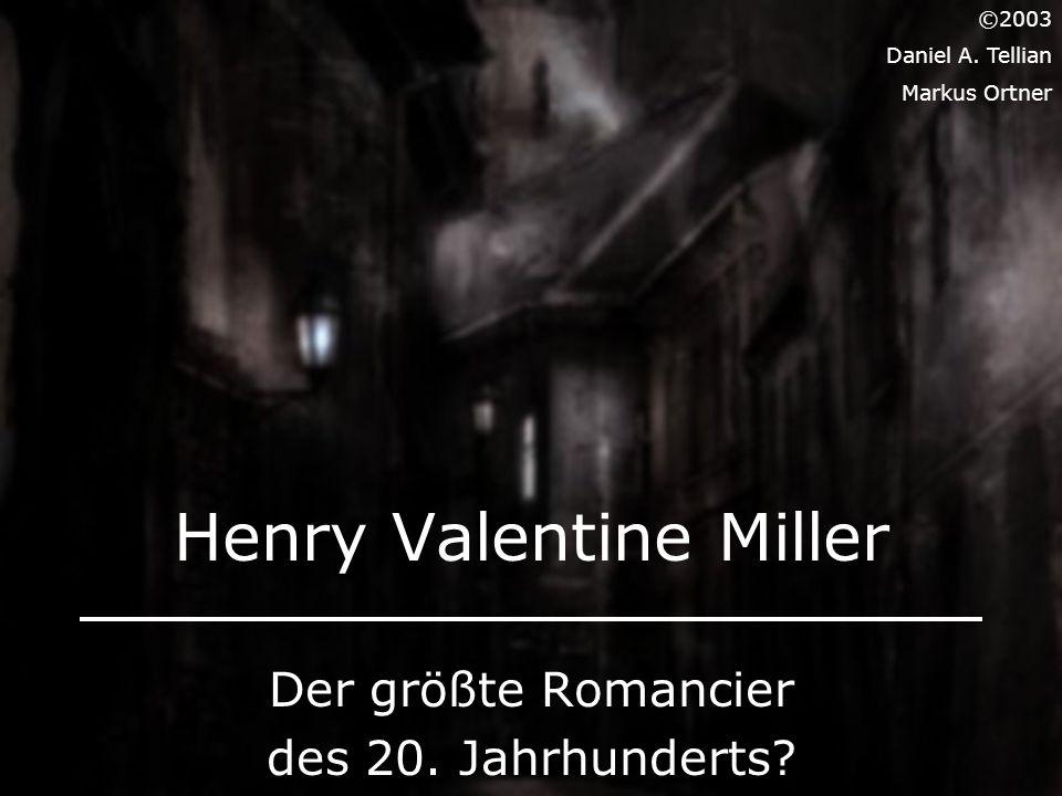 Henry Valentine Miller Der größte Romancier des 20. Jahrhunderts? ©2003 Daniel A. Tellian Markus Ortner
