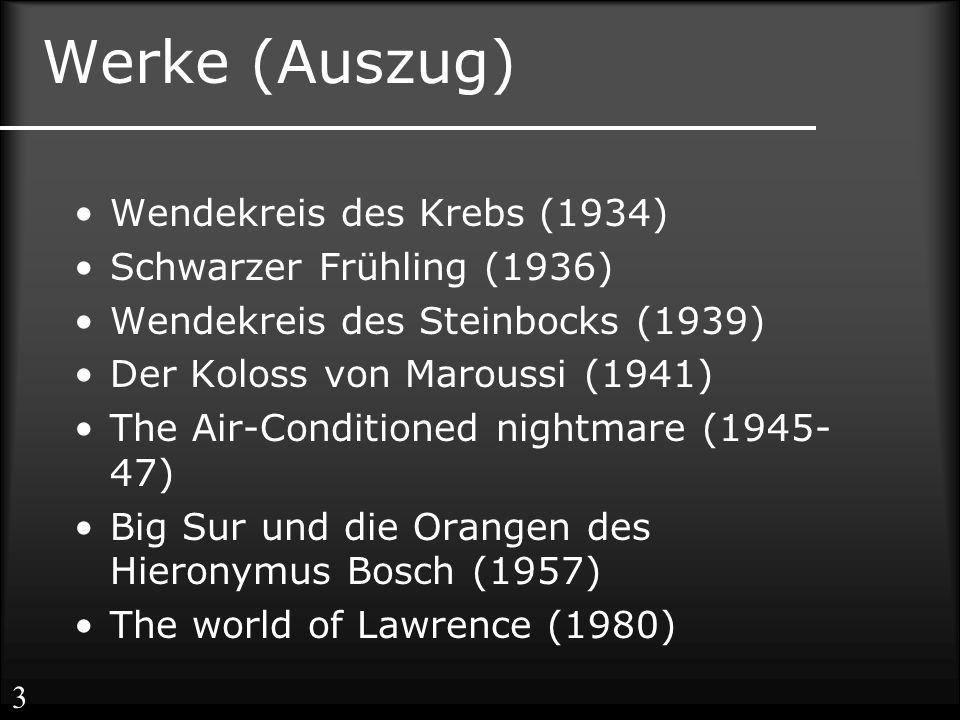 Werke (Auszug) Wendekreis des Krebs (1934) Schwarzer Frühling (1936) Wendekreis des Steinbocks (1939) Der Koloss von Maroussi (1941) The Air-Conditioned nightmare (1945- 47) Big Sur und die Orangen des Hieronymus Bosch (1957) The world of Lawrence (1980) 3