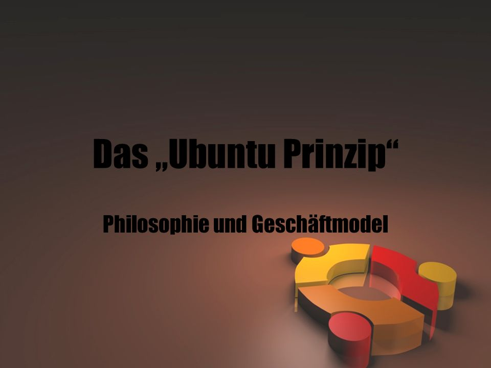 """Das """"Ubuntu Prinzip Philosophie und Geschäftmodel"""