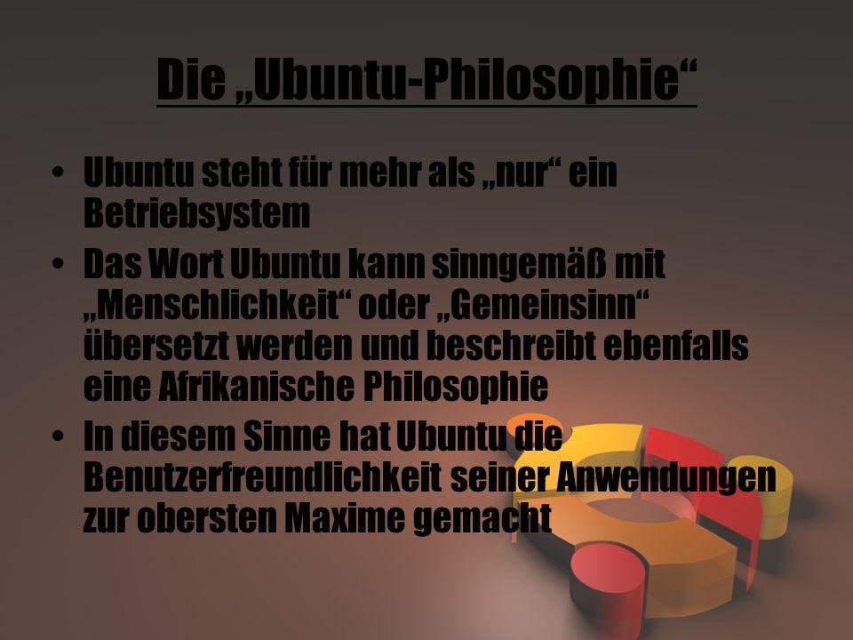 """Die """"Ubuntu-Philosophie Ubuntu steht für mehr als """"nur ein Betriebsystem Das Wort Ubuntu kann sinngemäß mit """"Menschlichkeit oder """"Gemeinsinn übersetzt werden und beschreibt ebenfalls eine Afrikanische Philosophie In diesem Sinne hat Ubuntu die Benutzerfreundlichkeit seiner Anwendungen zur obersten Maxime gemacht"""