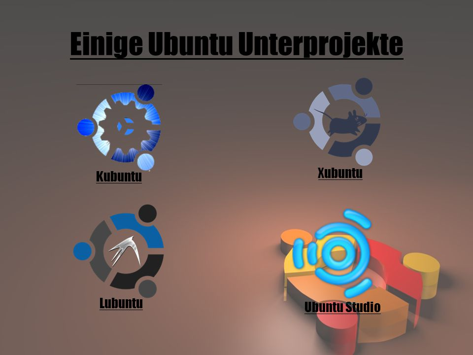 Einige Ubuntu Unterprojekte Kubuntu Xubuntu Lubuntu Ubuntu Studio