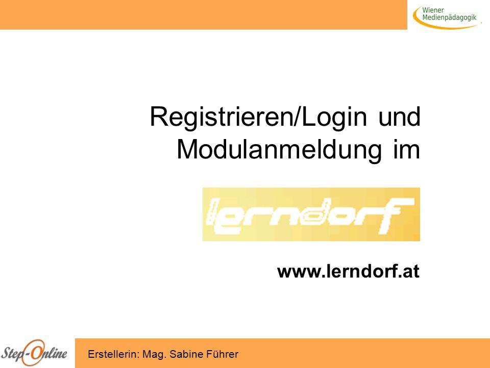 Registrieren/Login und Modulanmeldung im www.lerndorf.at Erstellerin: Mag. Sabine Führer