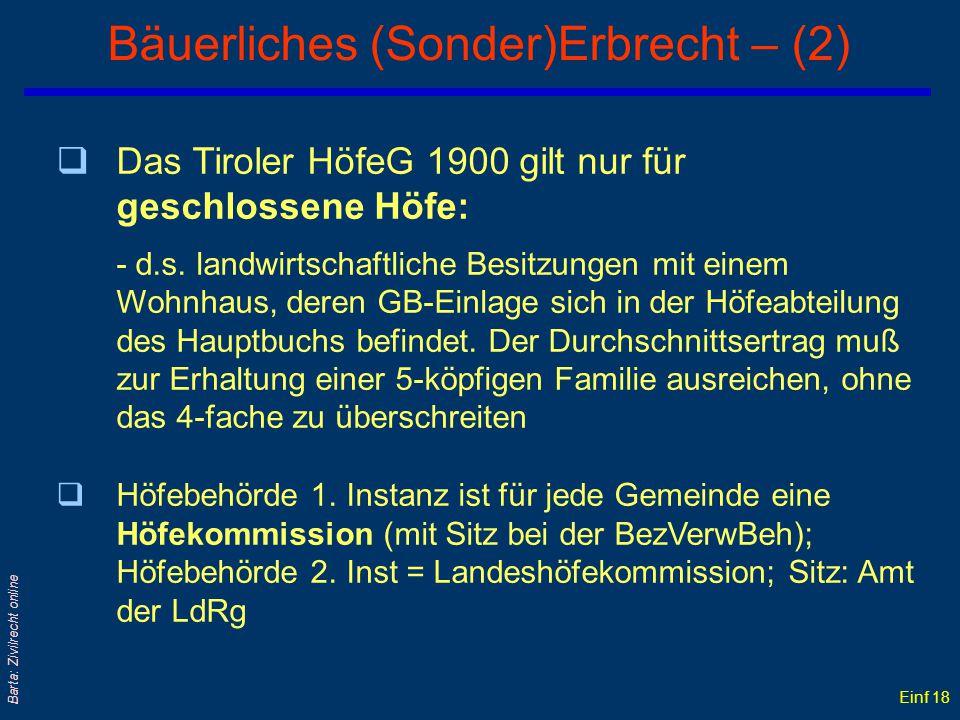 Einf 17 Barta: Zivilrecht online Bäuerliches (Sonder)ErbR – (1) qZiel: Erhaltung eines leistungsfähigen Bauern- stands und wirtschaftlicher Betriebsgr