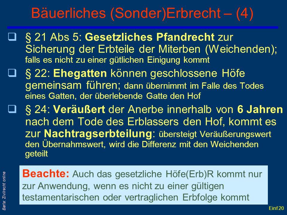 Einf 19 Barta: Zivilrecht online Bäuerliches (Sonder)Erbrecht – (3) qDie Erbteilungsvorschriften befinden sich bspw in den §§ 15 ff TirHöfeG; vgl auch