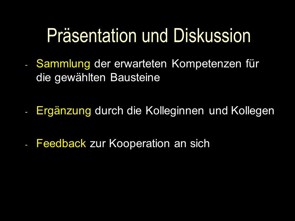 Präsentation und Diskussion - Sammlung der erwarteten Kompetenzen für die gewählten Bausteine - Ergänzung durch die Kolleginnen und Kollegen - Feedback zur Kooperation an sich
