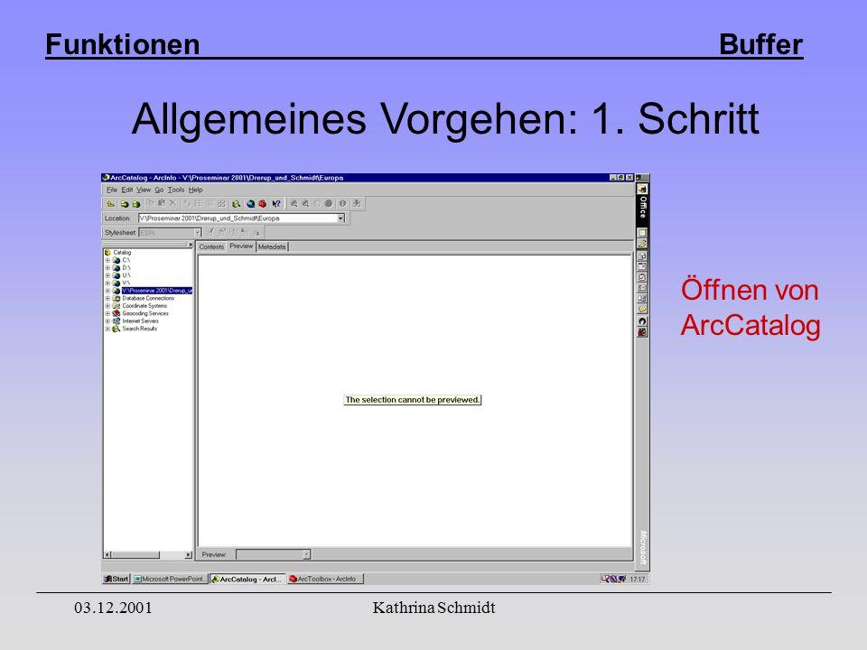 Funktionen Buffer 03.12.2001Kathrina Schmidt Öffnen von ArcCatalog Allgemeines Vorgehen: 1. Schritt