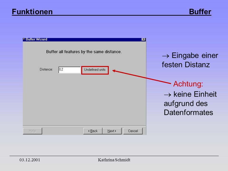 Funktionen Buffer 03.12.2001Kathrina Schmidt  Eingabe einer festen Distanz  keine Einheit aufgrund des Datenformates Achtung: