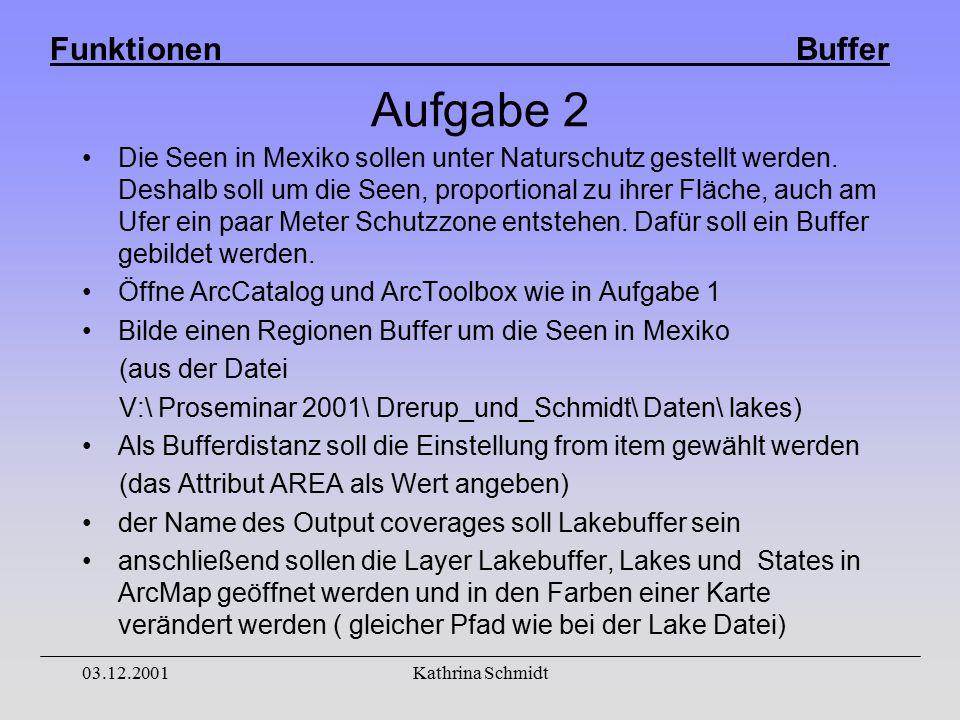 Funktionen Buffer 03.12.2001Kathrina Schmidt Aufgabe 2 Die Seen in Mexiko sollen unter Naturschutz gestellt werden.