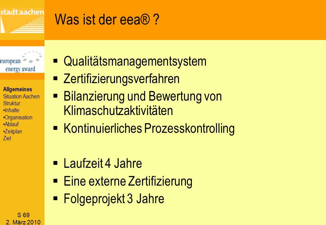S 69 2. März 2010 Was ist der eea® ?  Qualitätsmanagementsystem  Zertifizierungsverfahren  Bilanzierung und Bewertung von Klimaschutzaktivitäten 