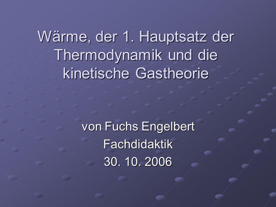 Wärme, der 1. Hauptsatz der Thermodynamik und die kinetische Gastheorie von Fuchs Engelbert Fachdidaktik 30. 10. 2006