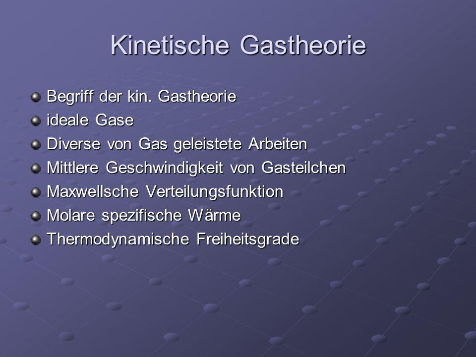 Kinetische Gastheorie Begriff der kin. Gastheorie ideale Gase Diverse von Gas geleistete Arbeiten Mittlere Geschwindigkeit von Gasteilchen Maxwellsche