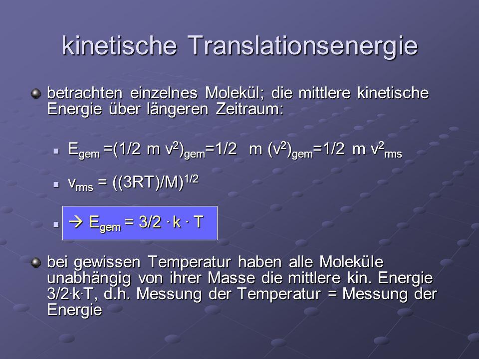 kinetische Translationsenergie betrachten einzelnes Molekül; die mittlere kinetische Energie über längeren Zeitraum: E gem =(1/2 m v 2 ) gem =1/2 m (v