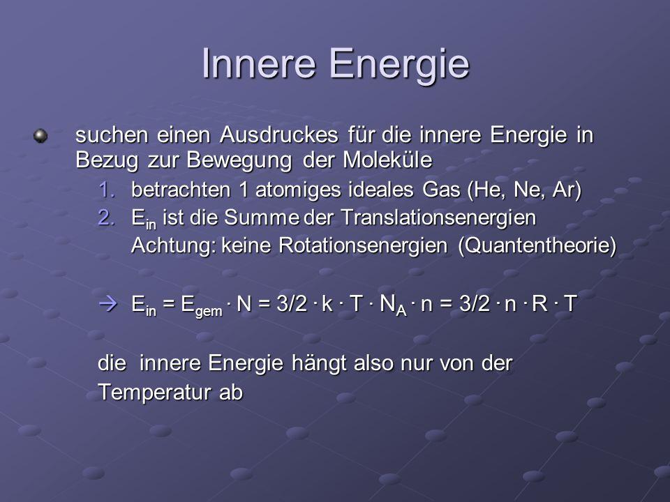 Innere Energie suchen einen Ausdruckes für die innere Energie in Bezug zur Bewegung der Moleküle 1.betrachten 1 atomiges ideales Gas (He, Ne, Ar) 2.E