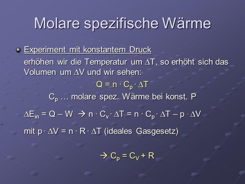 Experiment mit konstantem Druck erhöhen wir die Temperatur um  T, so erhöht sich das Volumen um  V und wir sehen: Q = n. C p.  T C p … molare spez.