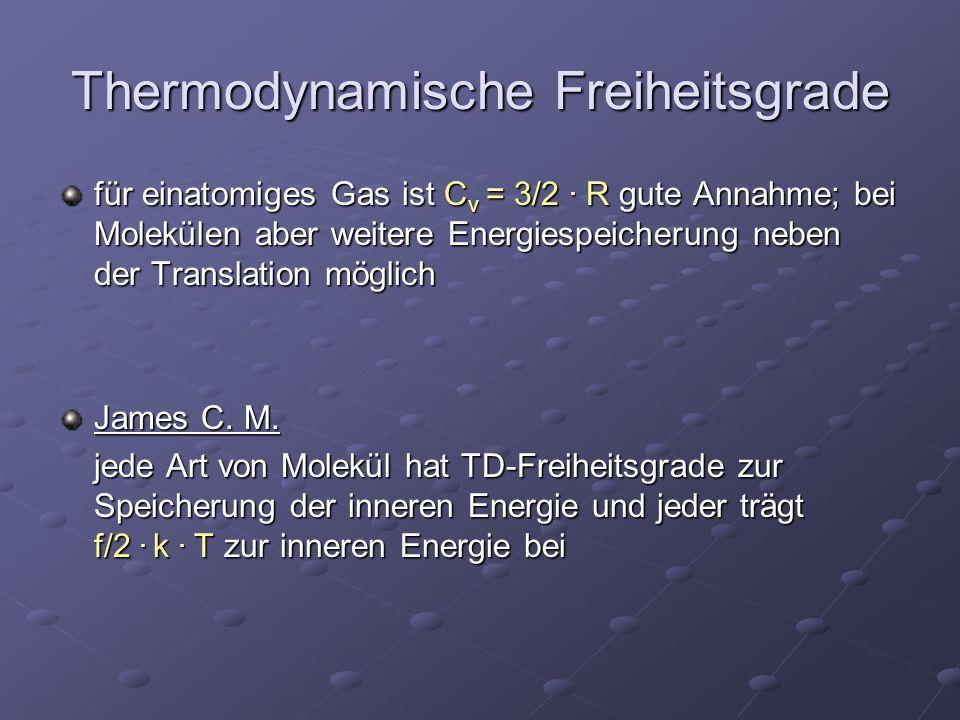 Thermodynamische Freiheitsgrade für einatomiges Gas ist C v = 3/2. R gute Annahme; bei Molekülen aber weitere Energiespeicherung neben der Translation