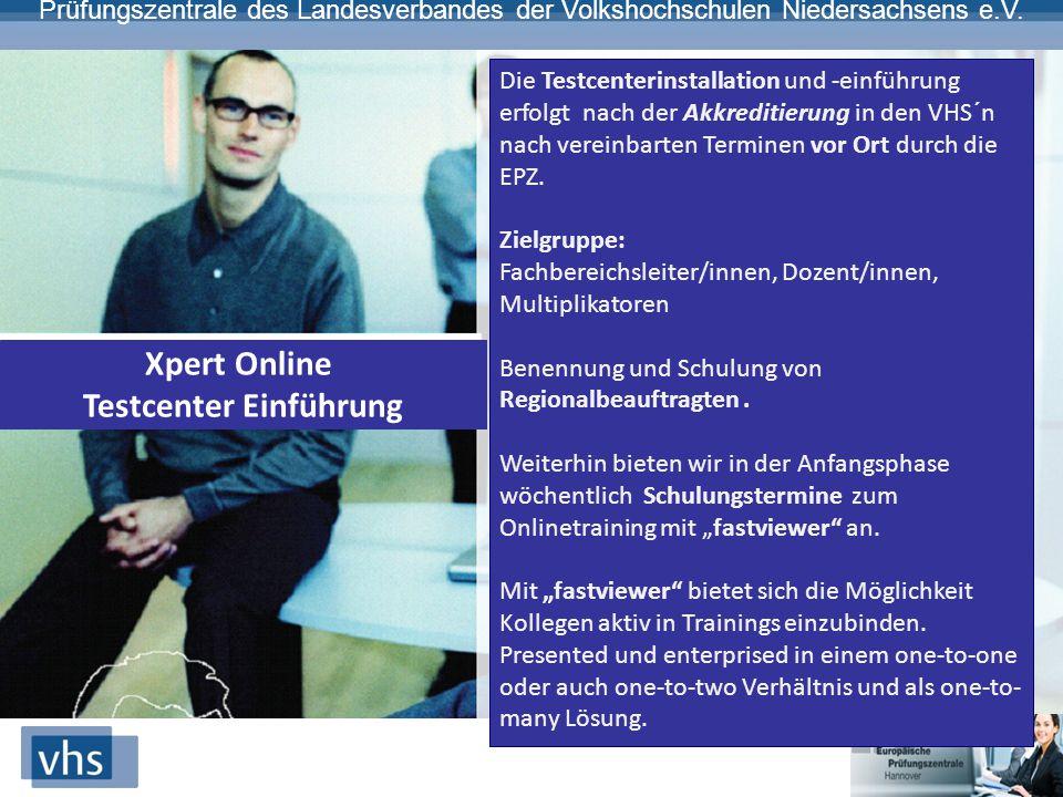 Prüfungszentrale des Landesverbandes der Volkshochschulen Niedersachsens e.V. Xpert Online Testcenter Einführung Die Testcenterinstallation und -einfü