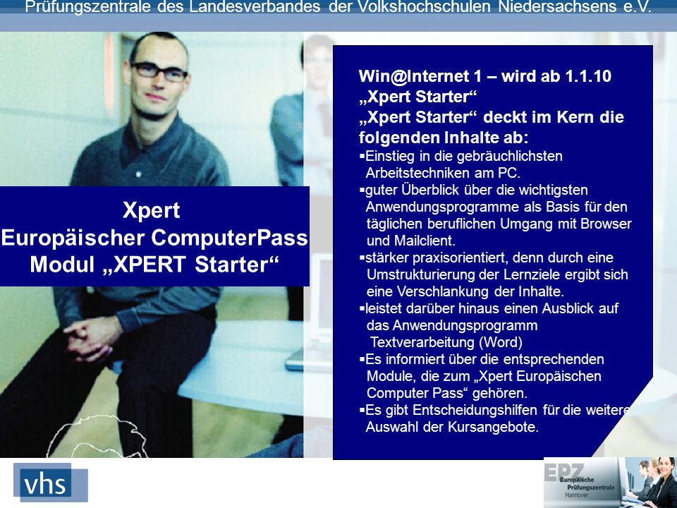 "Prüfungszentrale des Landesverbandes der Volkshochschulen Niedersachsens e.V. Xpert Europäischer ComputerPass Modul ""XPERT Starter"" Win@Internet 1 – w"