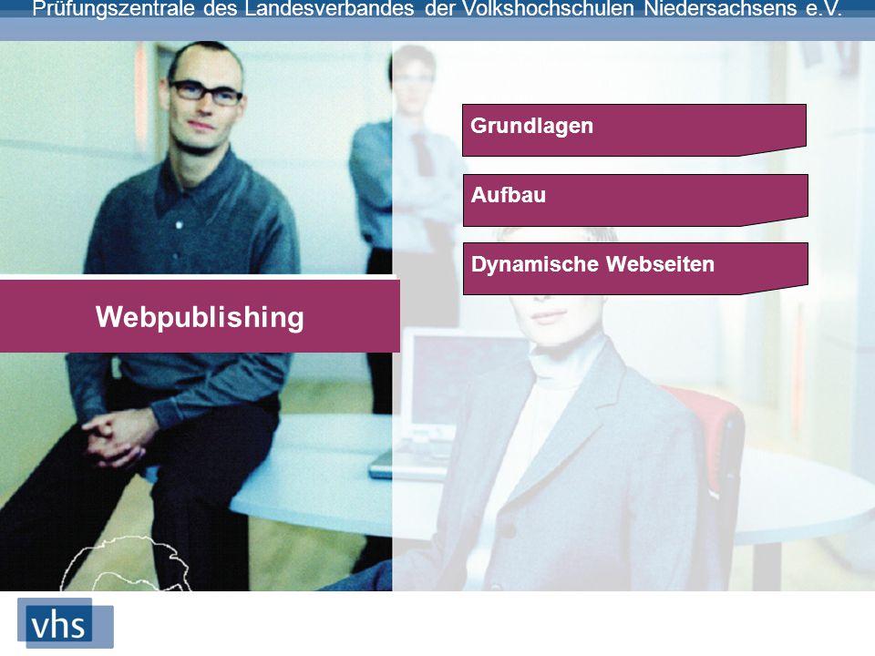 Prüfungszentrale des Landesverbandes der Volkshochschulen Niedersachsens e.V. Webpublishing Grundlagen Aufbau Dynamische Webseiten