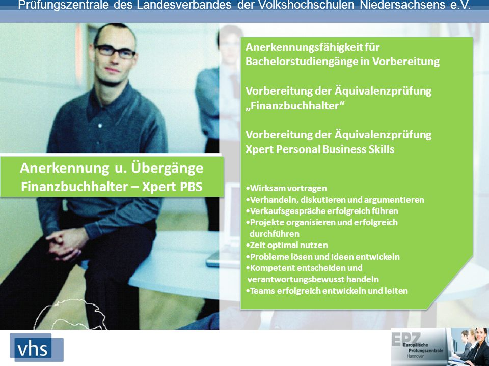 Prüfungszentrale des Landesverbandes der Volkshochschulen Niedersachsens e.V. Anerkennung u. Übergänge Finanzbuchhalter – Xpert PBS Anerkennung u. Übe