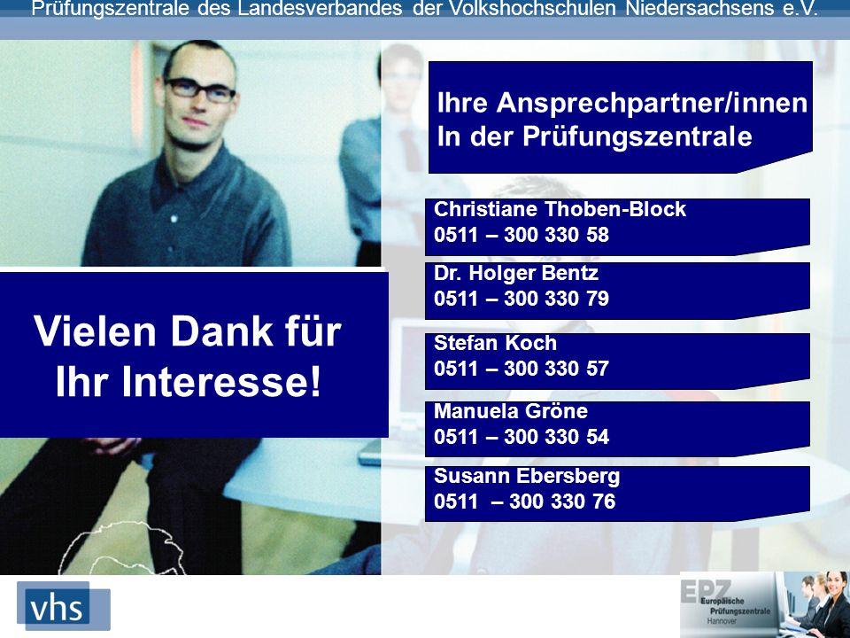 Prüfungszentrale des Landesverbandes der Volkshochschulen Niedersachsens e.V. Vielen Dank für Ihr Interesse! Ihre Ansprechpartner/innen In der Prüfung