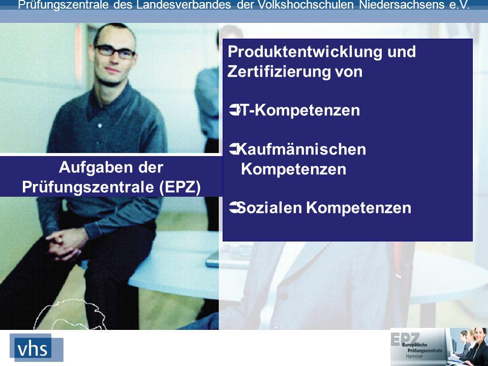 Prüfungszentrale des Landesverbandes der Volkshochschulen Niedersachsens e.V. Aufgaben der Prüfungszentrale (EPZ) Produktentwicklung und Zertifizierun