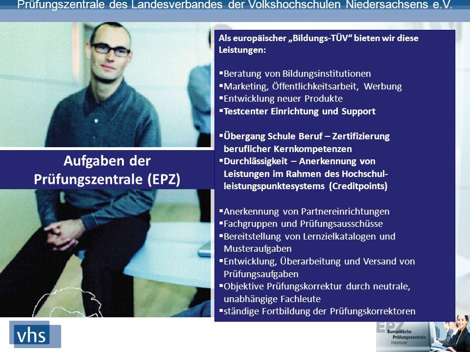 """Prüfungszentrale des Landesverbandes der Volkshochschulen Niedersachsens e.V. Aufgaben der Prüfungszentrale (EPZ) Als europäischer """"Bildungs-TÜV"""" biet"""