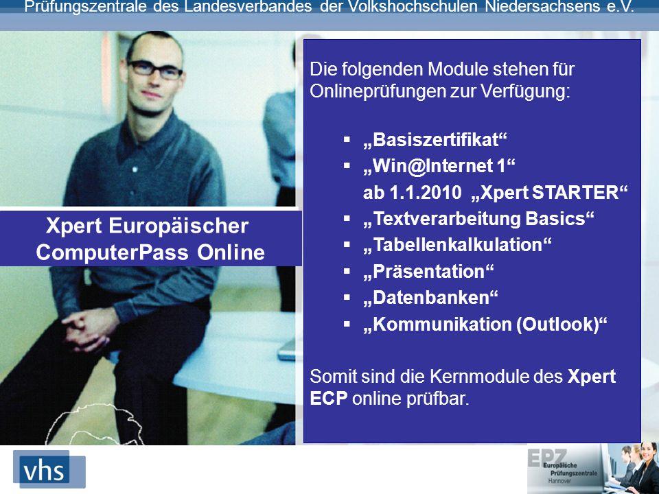 Prüfungszentrale des Landesverbandes der Volkshochschulen Niedersachsens e.V. Xpert Europäischer ComputerPass Online Die folgenden Module stehen für O
