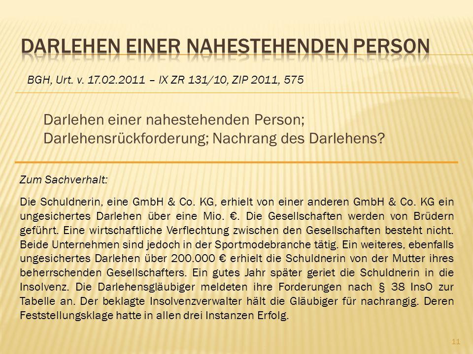 Darlehen einer nahestehenden Person; Darlehensrückforderung; Nachrang des Darlehens? BGH, Urt. v. 17.02.2011 – IX ZR 131/10, ZIP 2011, 575 Zum Sachver