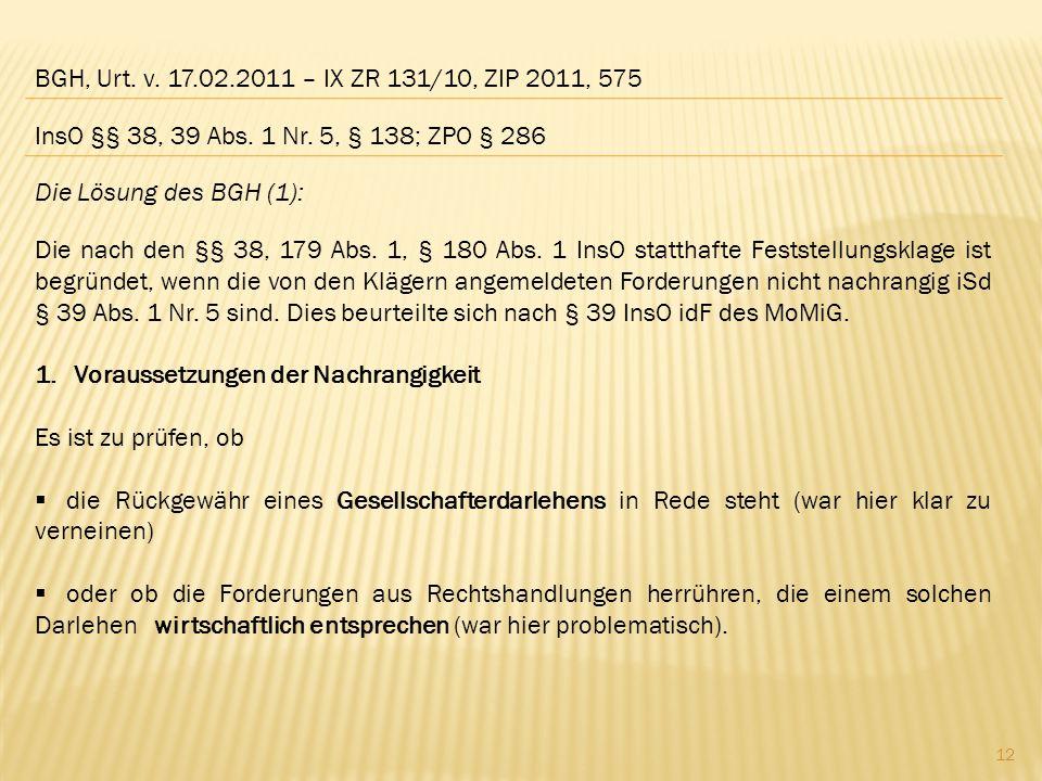 BGH, Urt. v. 17.02.2011 – IX ZR 131/10, ZIP 2011, 575 Die Lösung des BGH (1): Die nach den §§ 38, 179 Abs. 1, § 180 Abs. 1 InsO statthafte Feststellun