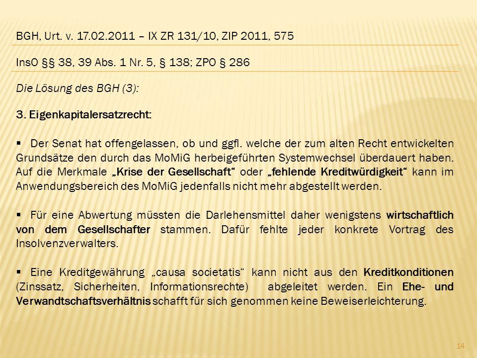 BGH, Urt. v. 17.02.2011 – IX ZR 131/10, ZIP 2011, 575 Die Lösung des BGH (3): 3. Eigenkapitalersatzrecht:  Der Senat hat offengelassen, ob und ggfl.