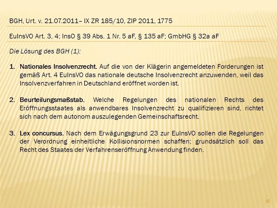 BGH, Urt. v. 21.07.2011– IX ZR 185/10, ZIP 2011, 1775 Die Lösung des BGH (1): 1.Nationales Insolvenzrecht. Auf die von der Klägerin angemeldeten Forde