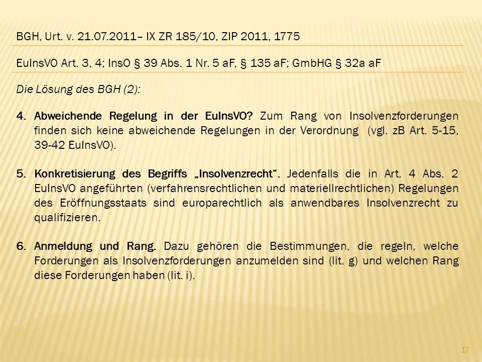 BGH, Urt. v. 21.07.2011– IX ZR 185/10, ZIP 2011, 1775 Die Lösung des BGH (2): 4.Abweichende Regelung in der EuInsVO? Zum Rang von Insolvenzforderungen