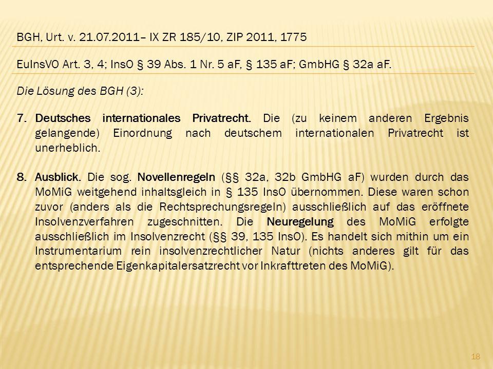 BGH, Urt. v. 21.07.2011– IX ZR 185/10, ZIP 2011, 1775 Die Lösung des BGH (3): 7.Deutsches internationales Privatrecht. Die (zu keinem anderen Ergebnis