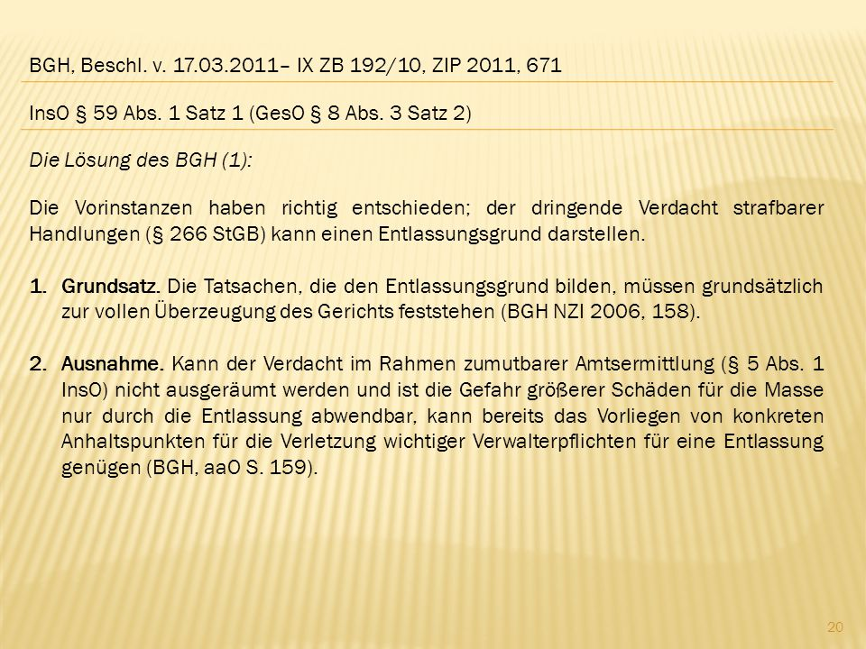 BGH, Beschl. v. 17.03.2011– IX ZB 192/10, ZIP 2011, 671 Die Lösung des BGH (1): Die Vorinstanzen haben richtig entschieden; der dringende Verdacht str