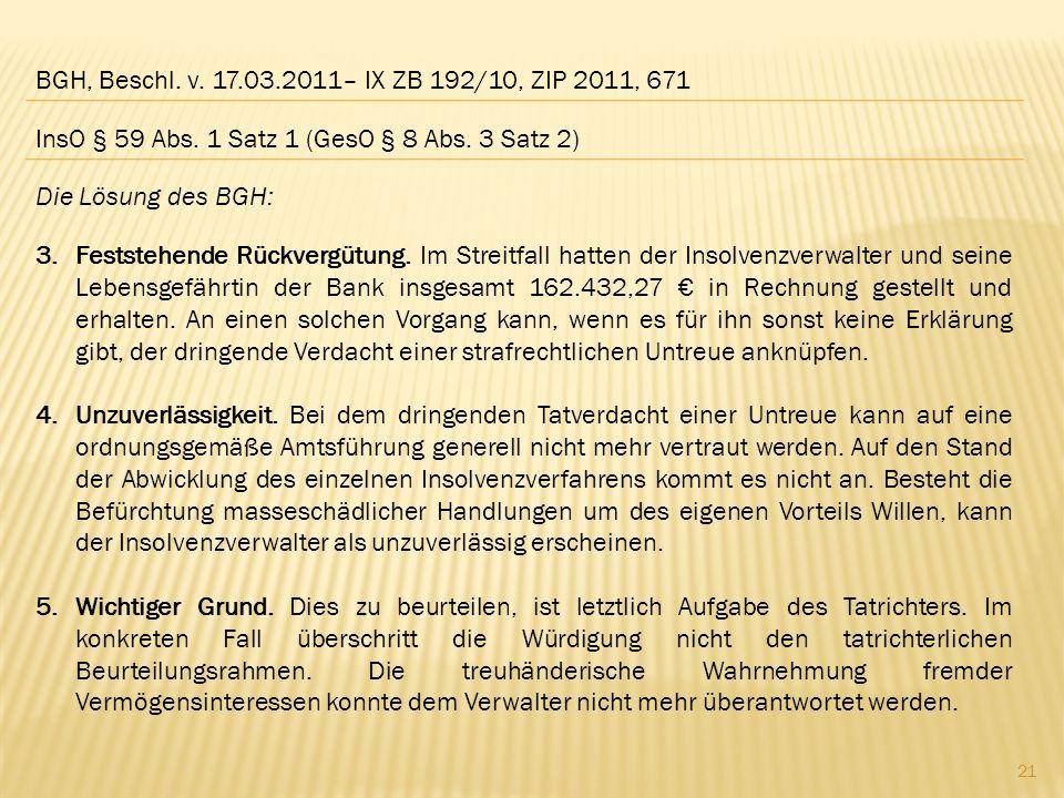 BGH, Beschl. v. 17.03.2011– IX ZB 192/10, ZIP 2011, 671 Die Lösung des BGH: 3.Feststehende Rückvergütung. Im Streitfall hatten der Insolvenzverwalter