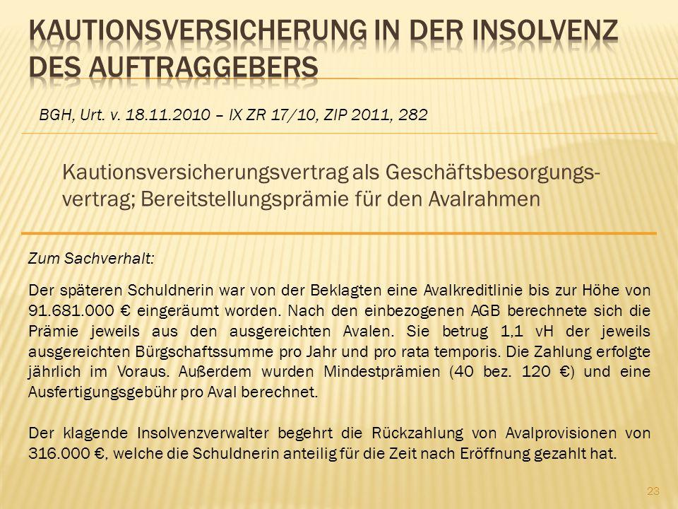 Kautionsversicherungsvertrag als Geschäftsbesorgungs- vertrag; Bereitstellungsprämie für den Avalrahmen BGH, Urt. v. 18.11.2010 – IX ZR 17/10, ZIP 201