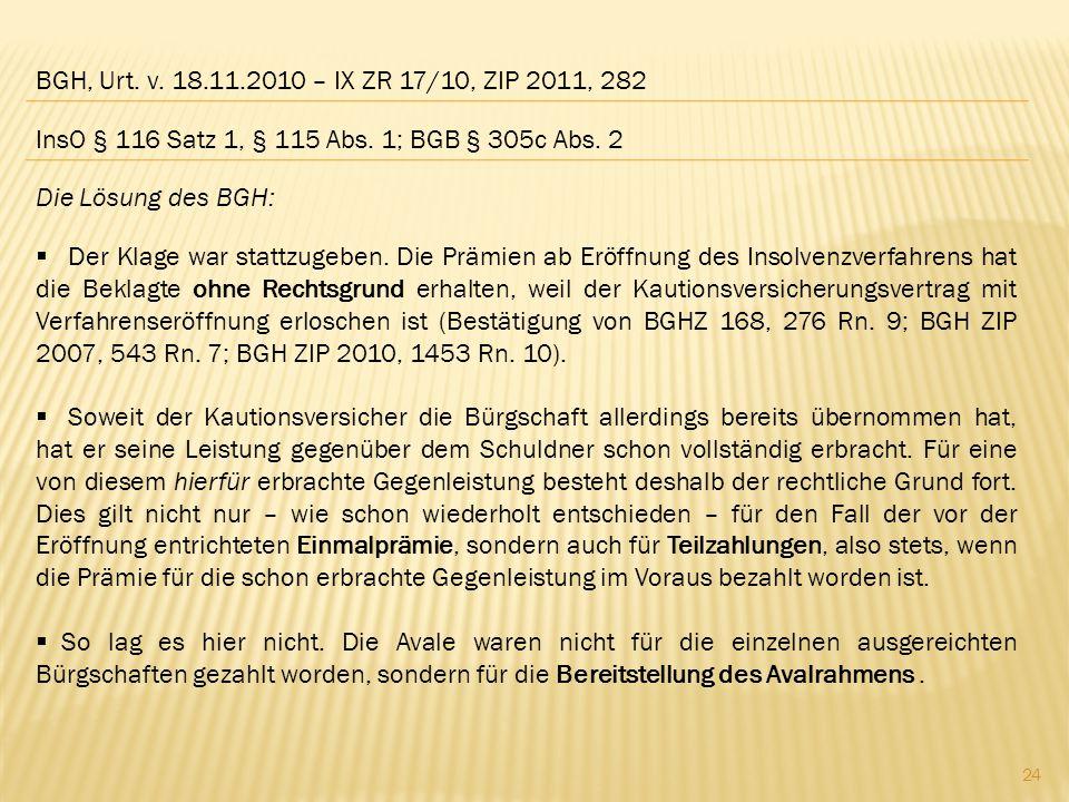 BGH, Urt. v. 18.11.2010 – IX ZR 17/10, ZIP 2011, 282 Die Lösung des BGH:  Der Klage war stattzugeben. Die Prämien ab Eröffnung des Insolvenzverfahren