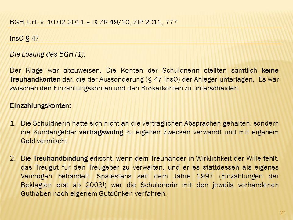 BGH, Urt. v. 10.02.2011 – IX ZR 49/10, ZIP 2011, 777 Die Lösung des BGH (1): Der Klage war abzuweisen. Die Konten der Schuldnerin stellten sämtlich ke