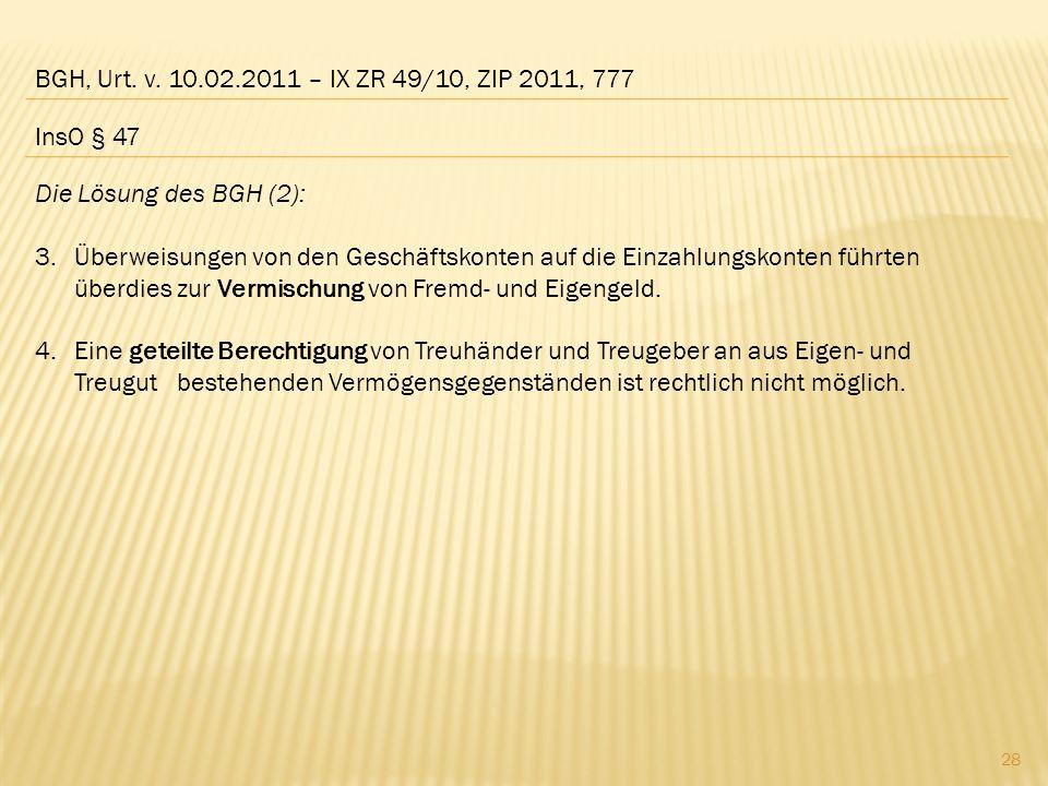 BGH, Urt. v. 10.02.2011 – IX ZR 49/10, ZIP 2011, 777 Die Lösung des BGH (2): 3.Überweisungen von den Geschäftskonten auf die Einzahlungskonten führten