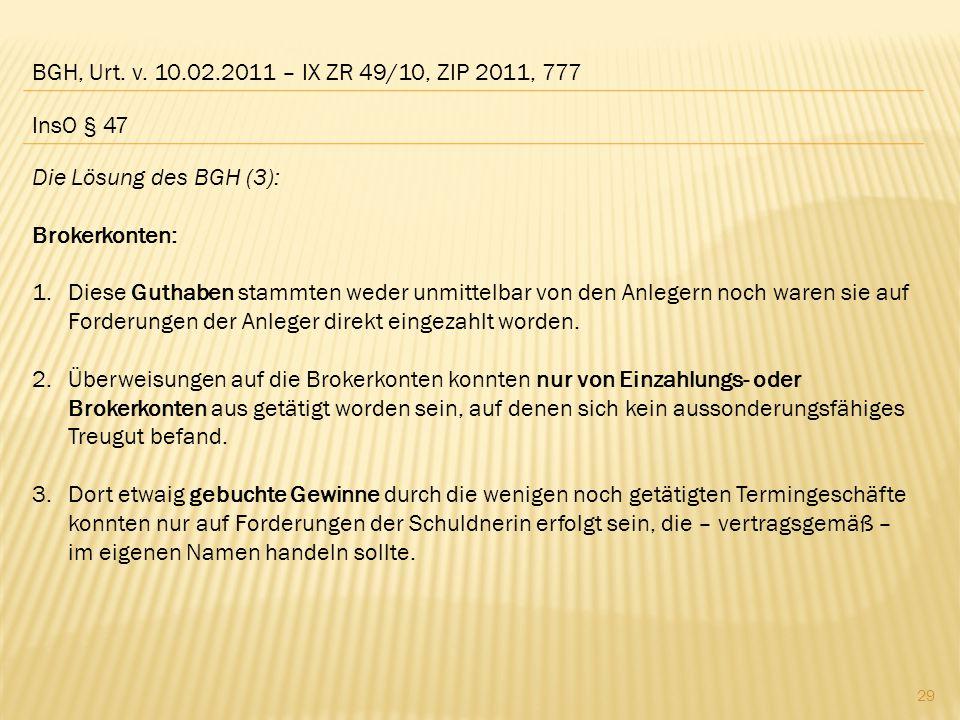BGH, Urt. v. 10.02.2011 – IX ZR 49/10, ZIP 2011, 777 Die Lösung des BGH (3): Brokerkonten: 1.Diese Guthaben stammten weder unmittelbar von den Anleger