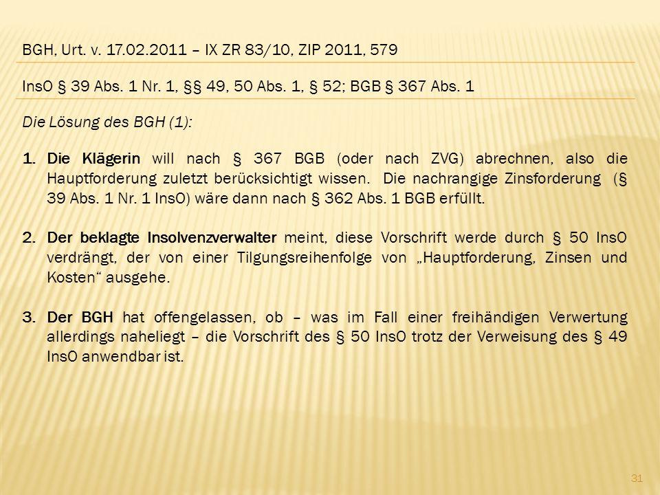 BGH, Urt. v. 17.02.2011 – IX ZR 83/10, ZIP 2011, 579 Die Lösung des BGH (1): 1.Die Klägerin will nach § 367 BGB (oder nach ZVG) abrechnen, also die Ha