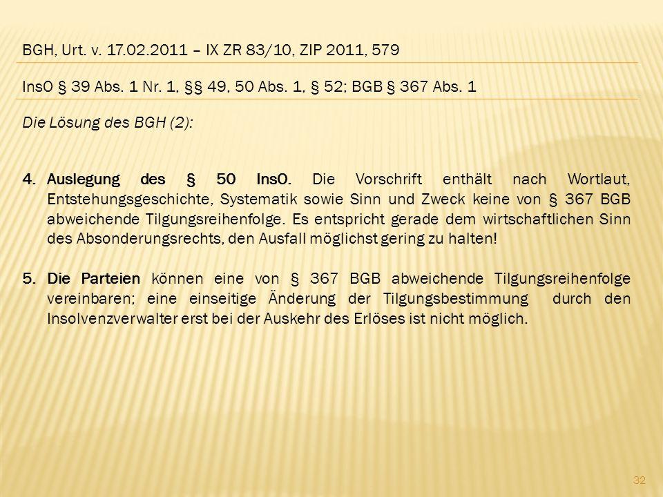 BGH, Urt. v. 17.02.2011 – IX ZR 83/10, ZIP 2011, 579 Die Lösung des BGH (2): 4.Auslegung des § 50 InsO. Die Vorschrift enthält nach Wortlaut, Entstehu